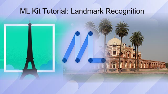 ML Kit Tutorial: How to recognize well-known landmarks in an image(Landmark Recognition)